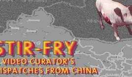 STIRFRY - A Video Curator's Dispatches from China | Museum and Art Gallery Resources | Scoop.it