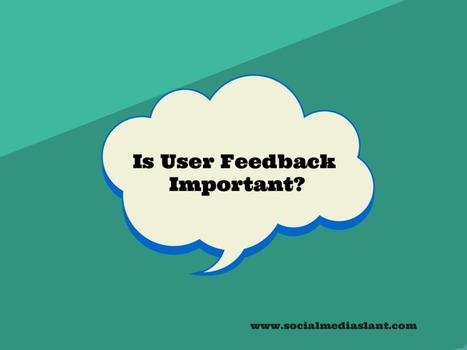 Is user feedback important? | Web Marketing | Scoop.it