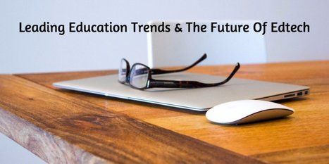 Leading Education Trends & The Future Of Edtech | Edtech PK-12 | Scoop.it