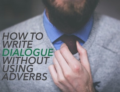 How to Write Dialogue Without Using Adverbs - The Write Practice | AdLit | Scoop.it