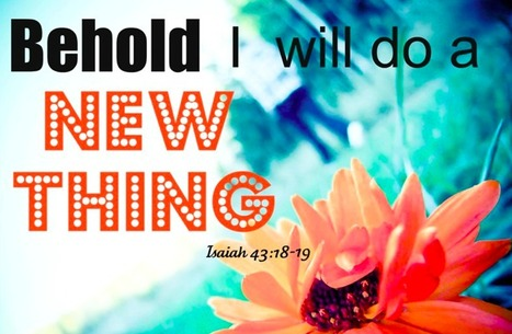 Behold! I will do a New Thing! Isaiah 43:19 | Blended Family | Scoop.it