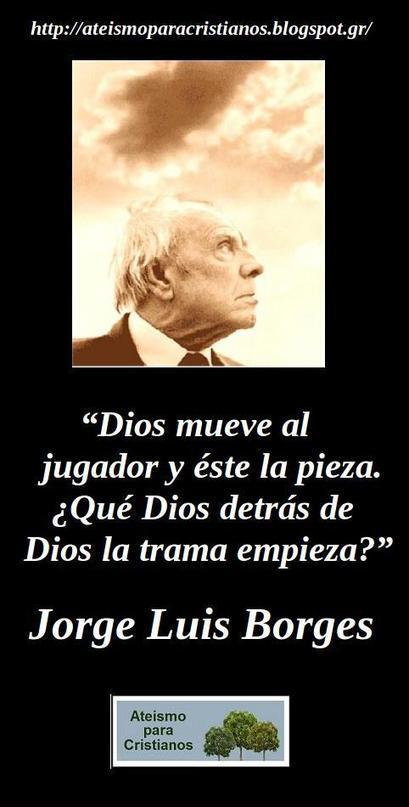 Frases Célebres Ateas. Jorge Luis Borges.   Ateismo para Cristianos.   jorge luis borges   Scoop.it
