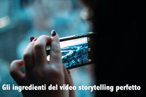 Gli ingredienti del video storytelling perfetto | Social media culture | Scoop.it