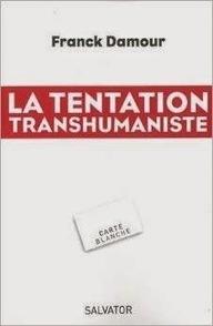 Franck Damour : La tentation transhumaniste | Coaching | Scoop.it