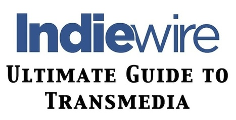 Indiewire's Ultimate Guide to Transmedia | Transmedia Storytelling | Scoop.it