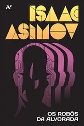 Capa de Os Robôs da Alvorada, de Isaac Asimov | Ficção científica literária | Scoop.it
