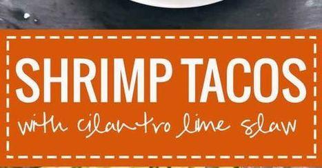 Spicy Shrimp Tacos with Garlic Cilantro Lime Slaw | Nutrition | Scoop.it