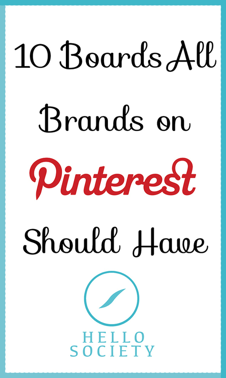 10 Boards All Brands on Pinterest Should Have | Pinterest | Scoop.it