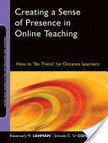 "Creating a Sense of Presence in Online Teaching; How to ""Be There"" for Distance Learners 