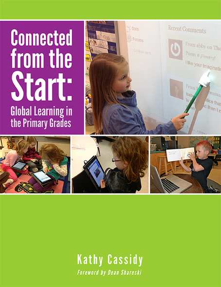 Connected From The Start: Global Learning in Primary Grades by Kathy Cassidy - Reviewed by Sylvia Rosenthal  Tolisano aka @langwitches | Ideas on EdTech | Scoop.it