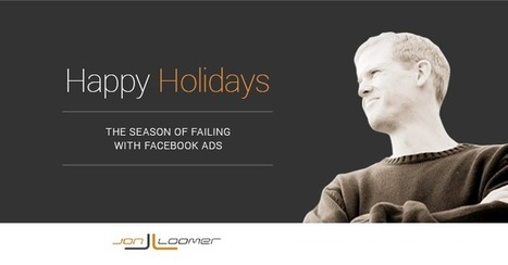 Happy Holidays: The Season of Failing with Facebook Ads | Digital Marketing | Scoop.it