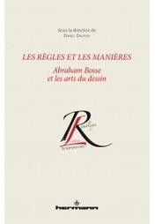 Vient de paraître | Les règles et les manières. Abraham Bosse et les arts du dessin (D. Dauvois, dir.) aux @EditionsHermann | CULTURE, HUMANITÉS ET INNOVATION | Scoop.it