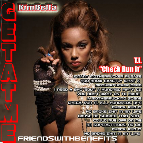 "GetAtMe FriendsWithBenefits Kimbella T.I. ""Check Run It"" #NoBrokeShitInMyLife 
