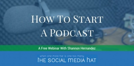 How To Start A Podcast [Free Webinar] | The Content Marketing Hat | Scoop.it