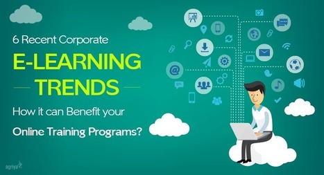6 Recent Corporate E-Learning Trends: How It Can Benefit Your Online Training Programs? - Agriya | Agriya | Scoop.it