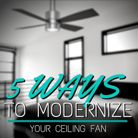 Spruce Up Your Old Fan, Here's How | Ceiling Fans | Scoop.it
