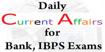 How to Prepare Current Affairs for IBPS Bank Exam? | allindiaupdates | Scoop.it