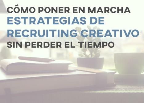 3 maneras de ser un reclutador creativo sin acabar con tu productividad | Management , Liderazgo y Recursos Humanos. | Scoop.it