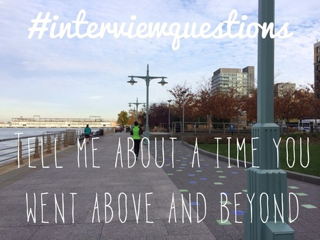 Interview Questions: Tell me about a time you went above and beyond | Interviewing & Job Hunt | Scoop.it