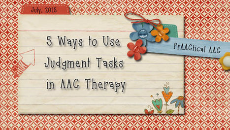 5 Ways to Use Judgment Tasks in AAC Therapy | AAC: Augmentative and Alternative Communication | Scoop.it