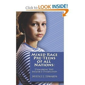 Amazon.com: Mixed Race Pre-Teens of All Nations: Unmasking the Invisible Disabilities (9781456322960): Myrtice J. Edwards, Edited by www.FirstEditing.com, R. Peterman DBS Design: Books | Biracial | Scoop.it