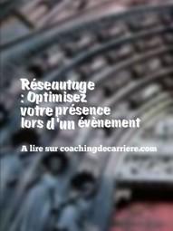 Optimisez votre présence lors d'un évènement réseau | Coaching de Carrière : Bérangère Touchemann | AArnaud | Scoop.it