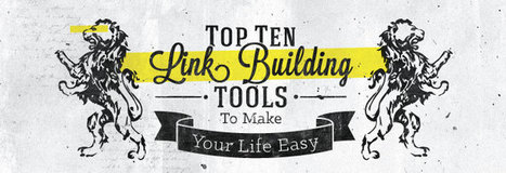 10 Top Link Building Tools to Make Your Life Easier - Business 2 Community | SEO | Scoop.it