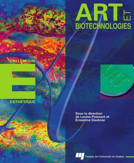#Book - Art et biotechnologies // Sous la direction de Louise Poissant, Ernestine Daubner (2005) - #Bioart | arslog | Scoop.it