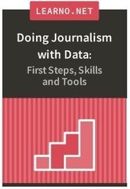 Doing Journalism with Data: First Steps, Skills and Tools - Course - LEARNO | Evolution des métiers de l'information | Scoop.it