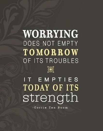 Worrying for tomorrow... | Quote for Thought | Scoop.it