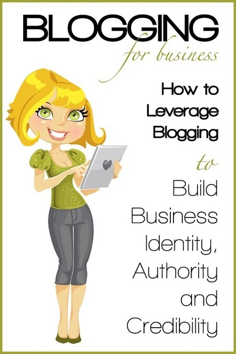 Leverage Blogging to Build Business Identity, Authority and Credibility | Public Relations & Social Media Insight | Scoop.it