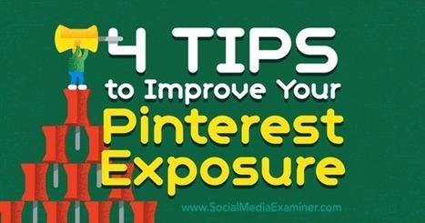 4 Tips to Improve Your Pinterest Exposure : Social Media Examiner | Pinterest | Scoop.it