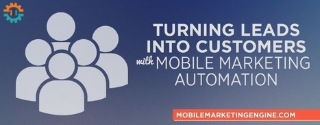 Turning Leads Into Customers with Mobile Marketing Automation | Social Media and Mobile Websites | Scoop.it