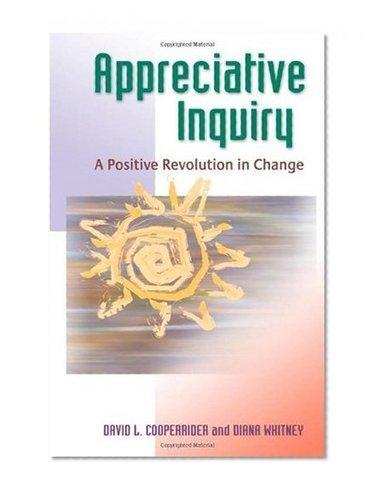Appreciative Inquiry: A Positive Revolution in Change | Art of Hosting | Scoop.it