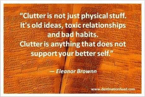 Quote for the Day: Get rid of clutter that does not support your better self | Enrich | Scoop.it