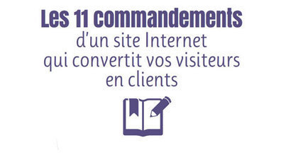 Les 11 Commandements d'un Site Internet qui Convertit les Visiteurs en Clients | WebZine E-Commerce &  E-Marketing - Alexandre Kuhn | Scoop.it
