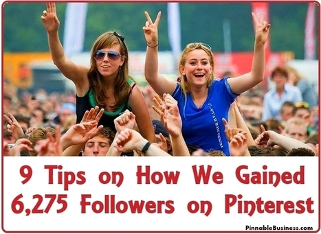9 Tips on How We Gained 6,275 Followers on Pinterest | Pinnable Business | Pinterest | Scoop.it