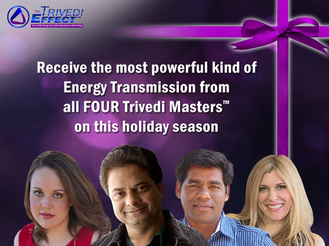 Master Energy Transmission from all FOUR Trivedi Masters™ at this special holiday season. | Spiritual Master | Scoop.it