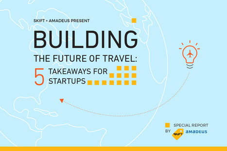 Free Skift Report: 5 Takeaways for Startups Building the Future of Travel – Skift | Tourism Innovation | Scoop.it