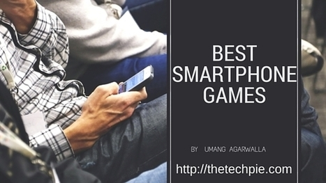 The Best Smartphone Games for Android & iOS | Technology in Business Today | Scoop.it