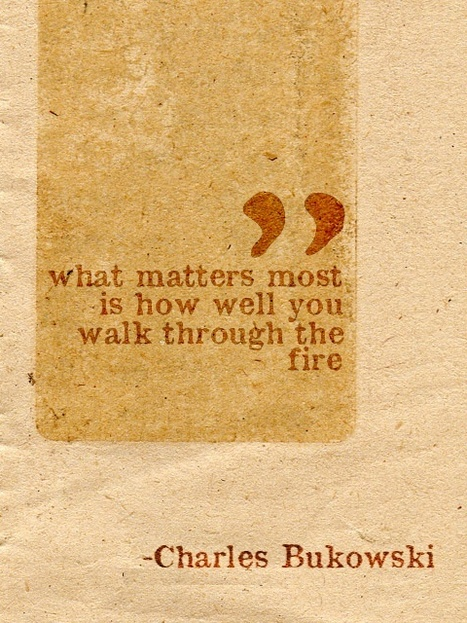 What matters most is how well you walk through the fire ... | The Mindset for the 21st Century | Scoop.it