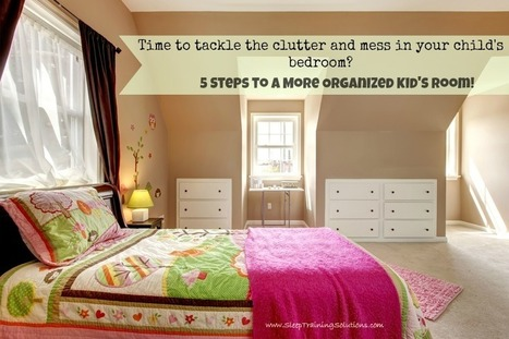 How to organize your child's messy room! | Sleep Training Solutions | Best Home Organizing Tips | Scoop.it