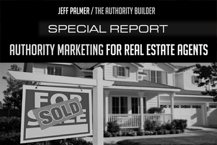 Special Report - Authority Marketing for Real Estate Agents | Authority Building | Scoop.it