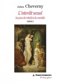 """L'interdit sexuel. Les jeux du relatif et du variable. Volume 2 : Égypte antique, Grèce antique, Empire romain, judaïsme, islam, Perse mazdéenne, hindouisme"", par Julien Cheverny 