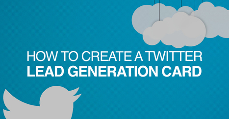 How to Create a Twitter Lead Generation Card | Online Marketing Resources | Scoop.it