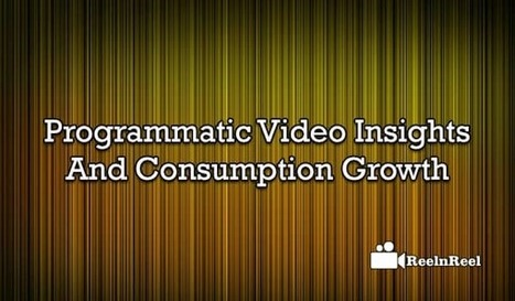 Programmatic Video Insights & Consumption Growth [Study by Tremor Video] | Internet Marketing | Scoop.it