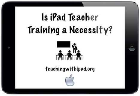 Is iPad Teacher Training a Necessity? - teachingwithipad.org | Professional Learning Scoops for Educators | Scoop.it