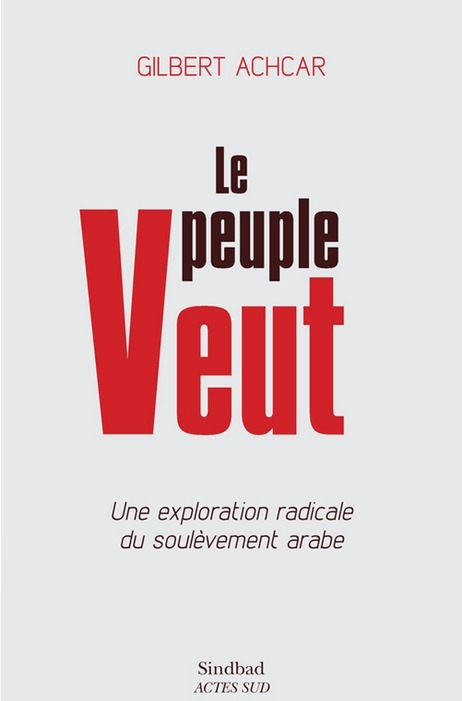 """Le Peuple veut - Une exploration radicale du soulèvement arabe"", par Gilbert Achcar 