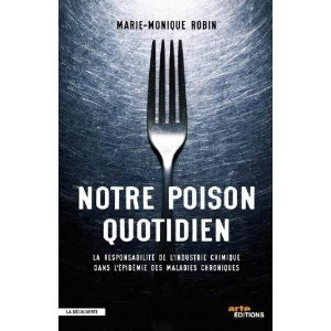 Un livre passionnant à lire d'urgence ! Notre Poison Quotidien de Marie-Monique Robin   Finis ton assiette   Scoop.it