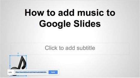 How to add music to your Google Slides presentation | Google in Libraries and Education | Scoop.it